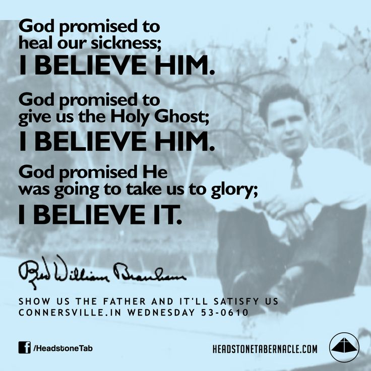 God promised to heal our sickness; I believe Him. God promised to give us the Holy Ghost; I believe Him. God promised He was  going to take us to glory; I believe it. Image Quote from: SHOW US THE FATHER AND IT'LL SATISFY US - CONNERSVILLE IN  WEDNESDAY 53-0610 - Rev. William Marrion Branham