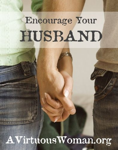 How to Encourage Your Husband | A Virtuous Woman - pin now read later