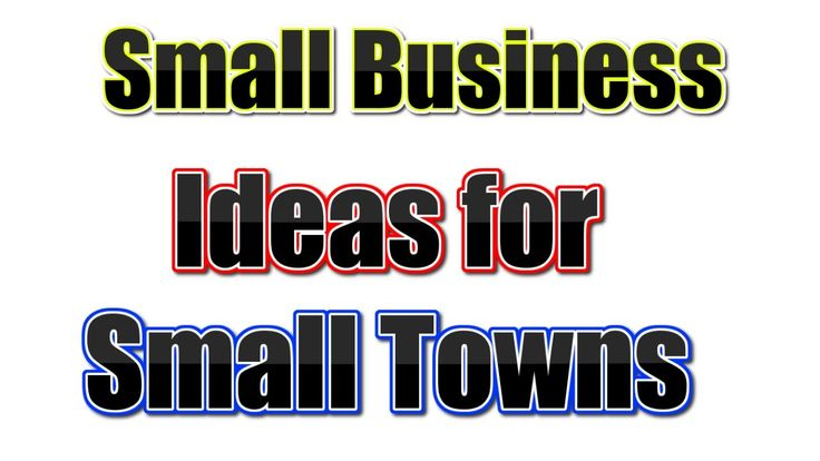25 Best Small Business Ideas for Small Towns