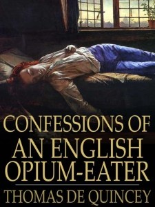 """The junkie in literature: A review of """"Confessions of an English Opium-Eater"""" by Thomas De Quincey"""