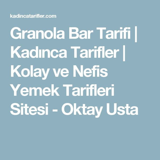 Granola Bar Tarifi | Kadınca Tarifler | Kolay ve Nefis Yemek Tarifleri Sitesi - Oktay Usta