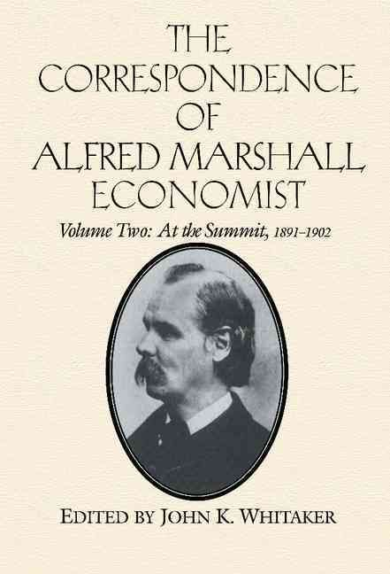 The Correspondence of Alfred Marshall, Economist: At the Summit, 1891-1902