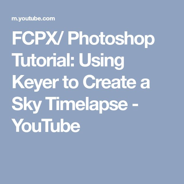 FCPX/ Photoshop Tutorial: Using Keyer to Create a Sky Timelapse - YouTube