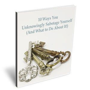 10 Ways You Unknowingly Sabotage Yourself (And What to Do About It!) Free $0