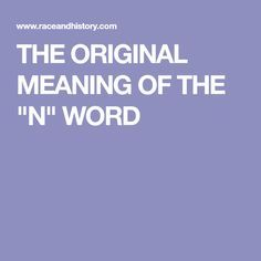 "THE ORIGINAL MEANING OF THE ""N"" WORD"
