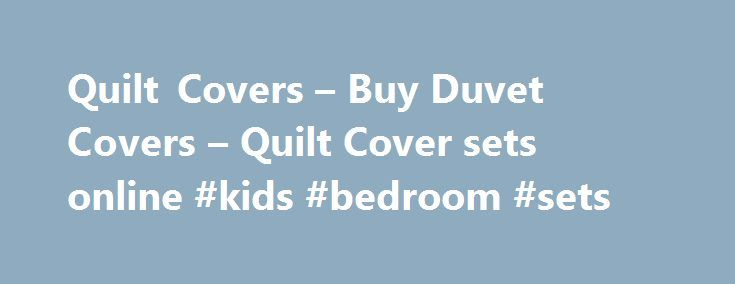 Quilt Covers – Buy Duvet Covers – Quilt Cover sets online #kids #bedroom #sets http://bedrooms.remmont.com/quilt-covers-buy-duvet-covers-quilt-cover-sets-online-kids-bedroom-sets/  #bedroom quilts # Quilt covers Creating the bedroom of your dreams starts with one of our beautiful designer quilt covers. At Bed Bath N' Table, we take great pride in [...]