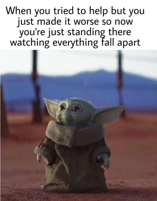 Disaster Child Baby Yoda Grogu Stupid Funny Memes Funny Relatable Memes Yoda Meme