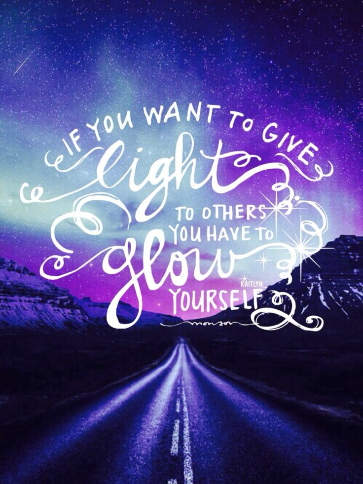 if you want to give light to other you have to glow yourself