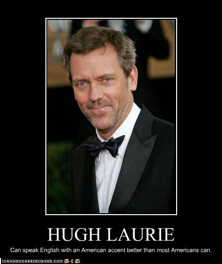 True!: Dr. Houses, Houses Md, Houses Accent, Houses Funny, Funny Stuff, Lauri Accent, Drgregori Houses, Hugh Laurieoh, Houses M D