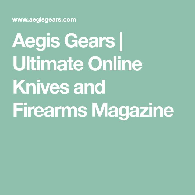 Aegis Gears | Ultimate Online Knives and Firearms Magazine