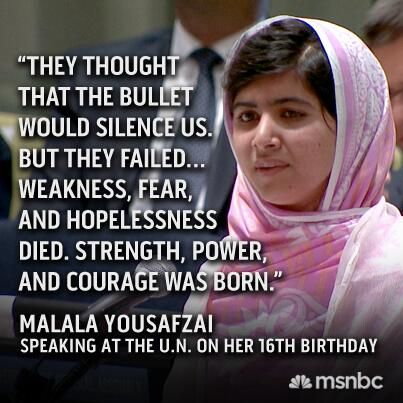 Al Quaeda shot her on school bus when she was only a teen and shot her in the head to silence her strength... they made her stronger. Love. Hope. Faith. Courage. Strength. Purpose. Amazing.