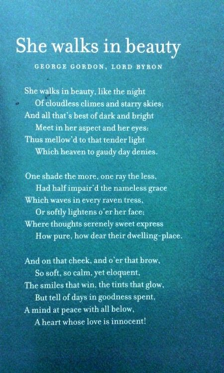 "Lord Byron's, ""She Walks in Beauty""...a beautiful poem embodying the romantic era!!"