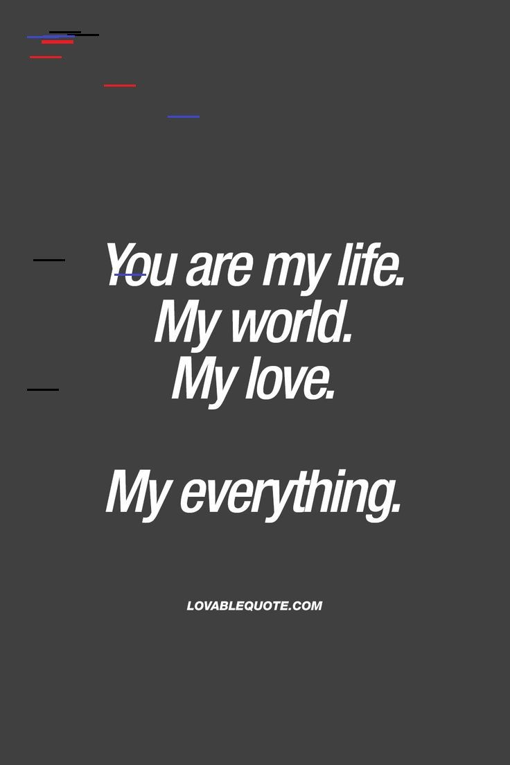 You Are My Life My World My Love My Everything Lovable Quote Lovequote Cute Boyfriend Quotes My Everything Quotes Boyfriend Quotes