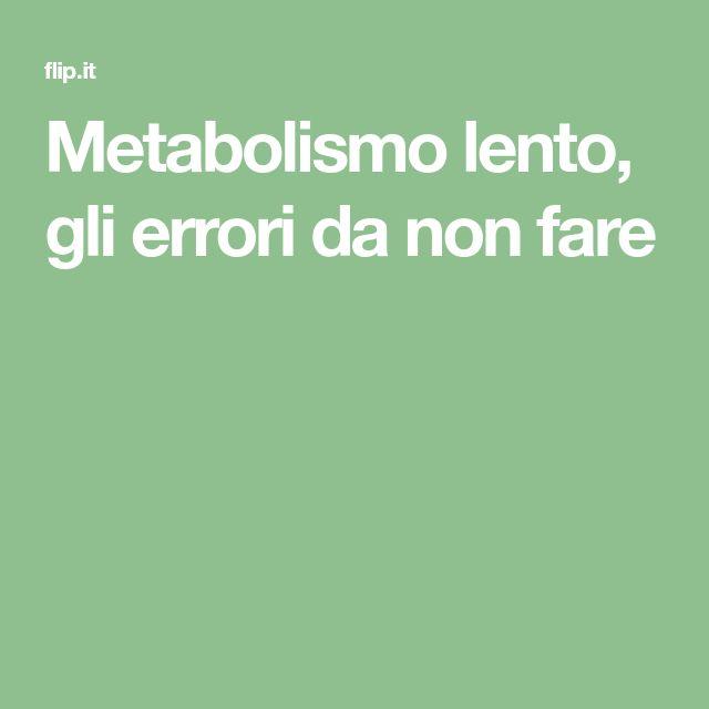 Metabolismo lento, gli errori da non fare