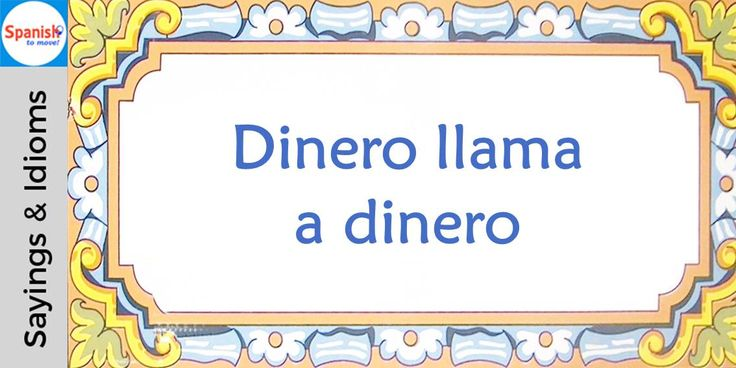 #Spanish sayings and idioms: Money goes where money is