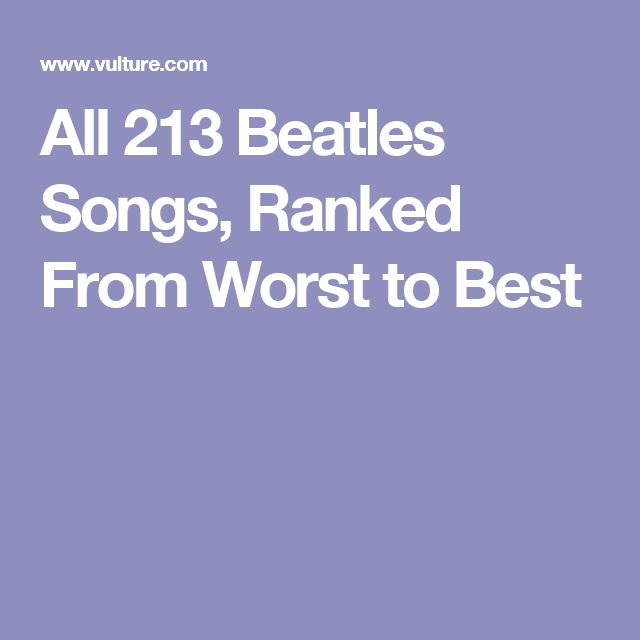 All 213 Beatles Songs, Ranked From Worst to Best