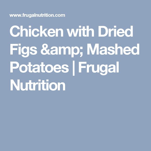 Chicken with Dried Figs & Mashed Potatoes | Frugal Nutrition