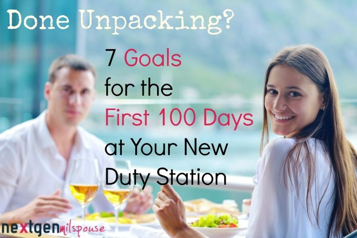7 Goals for the First 100 Days at a New Duty Station
