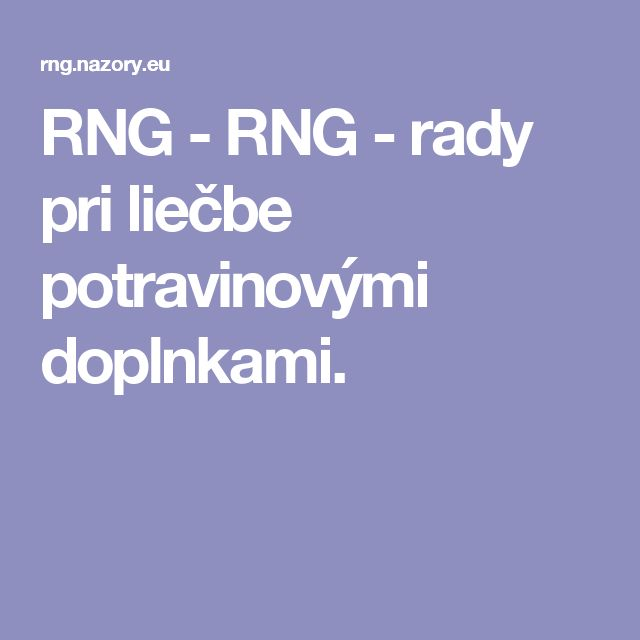 RNG - RNG - rady pri liečbe potravinovými doplnkami.