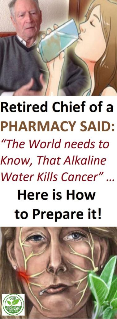 "Retired Chief of a Pharmacy said: ""The World needs to Know, That Alkaline Water Kills Cancer"" … Here is How to Prepare it!"