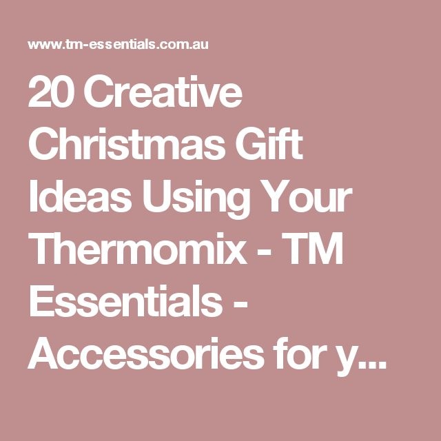 20 Creative Christmas Gift Ideas Using Your Thermomix - TM Essentials - Accessories for your Thermomix