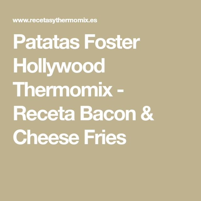 Patatas Foster Hollywood Thermomix - Receta Bacon & Cheese Fries