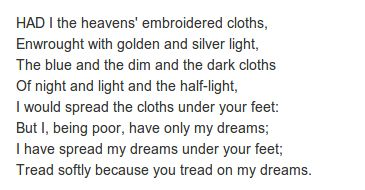 He Wishes For The Cloths Of Heaven by William Butler Yeats. http://www.annabelchaffer.com/