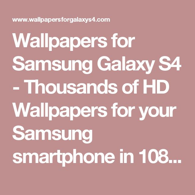 Wallpapers for Samsung Galaxy S4 - Thousands of HD Wallpapers for your Samsung smartphone in 1080x1920 resolution