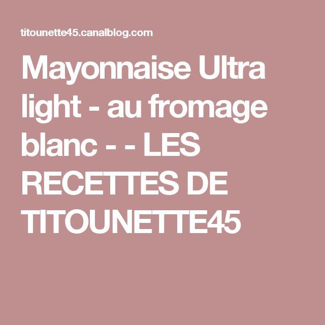 Mayonnaise Ultra light - au fromage blanc - - LES RECETTES DE TITOUNETTE45