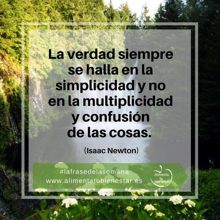 La verdad siempre se halla en la simplicidad y no en la multiplicidad y confusión de las cosas. (Isaac Newton) #lafrasedelasemana #alimentatubienestar