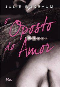 Bebendo Livros: O Oposto do Amor - Julie Buxbaum