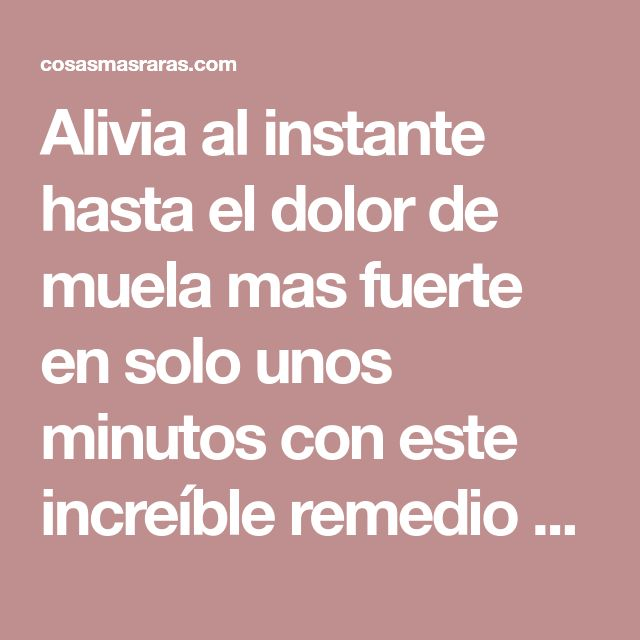 Alivia al instante hasta el dolor de muela mas fuerte en solo unos minutos con este increíble remedio casero | Curiosidades, humor, rarezas, raras, noticias raras…cosasmasraras.com