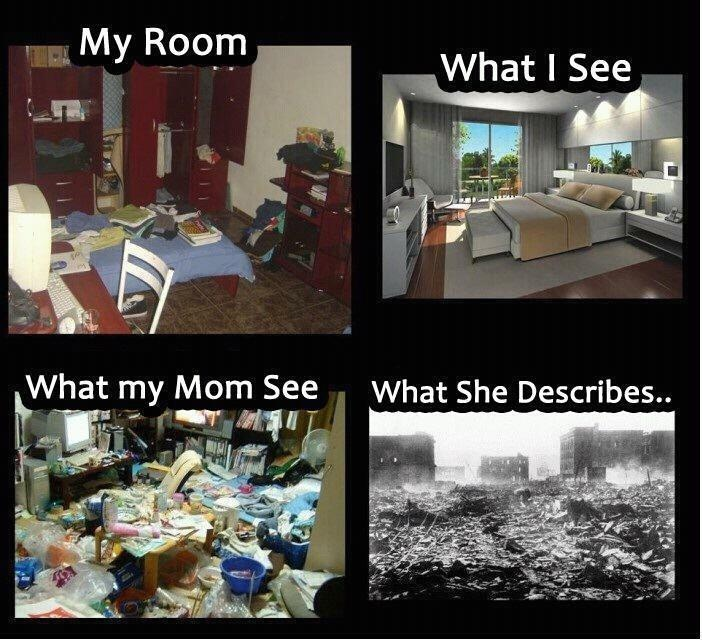 When discussing room cleanliness with your mother... lol