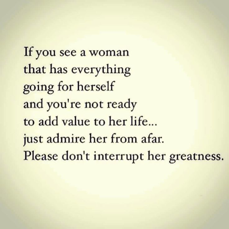 If you see a woman that has everything going for herself and you're not ready to add value to her life... just admire her from afar. Please don't interrupt her greatness.
