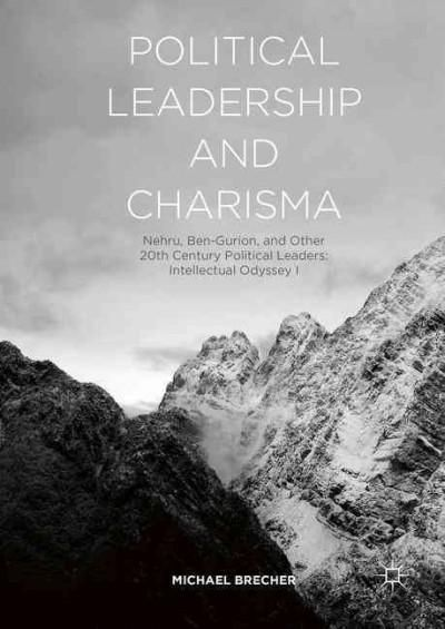 Political Leadership and Charisma: Nehru, Ben-Gurion, and Other 20th Century Political Leaders: Intellectual Odys...