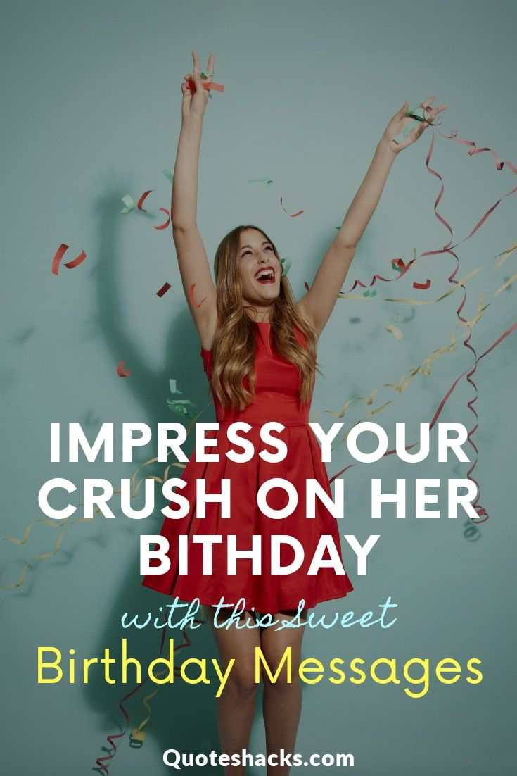 Impress Your Cursh On Her Bithday With This Sweet Birthday Messages Cute Birthday Wishes Happy Birthday Text Message Happy Birthday Girlfriend