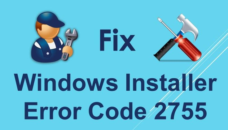 Windows installer error code 2755 generally occurs when you try to install a new program or application in your computer.