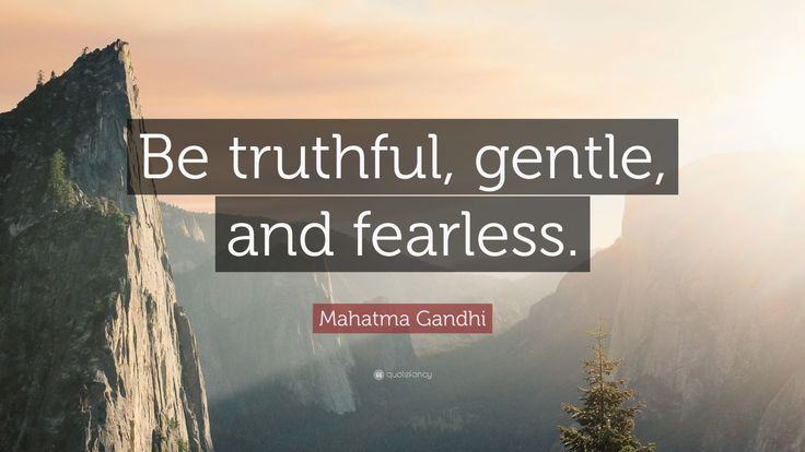 "Mahatma Gandhi Quote: ""Be truthful, gentle, and fearless."""