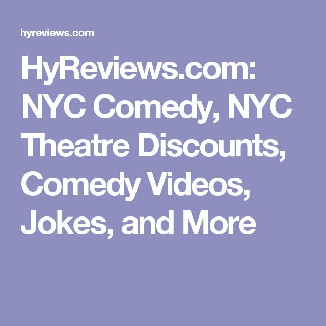 HyReviews.com: NYC Comedy, NYC Theatre Discounts, Comedy Videos, Jokes, and More