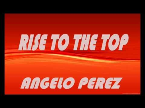 ANGELO PEREZ-RISE TO THE TOP(ORIGINAL MIX)