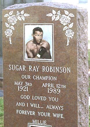 Grave Marker- Sugar Ray Robinson, heavyweight boxing champ. In Robinson's last years, he was diagnosed with Alzheimer's disease. He died in Los Angeles at the age of 67 and was interred in the Inglewood Park Cemetery, Inglewood, California. http://www.thefuneralsource.org/deathiversary.html