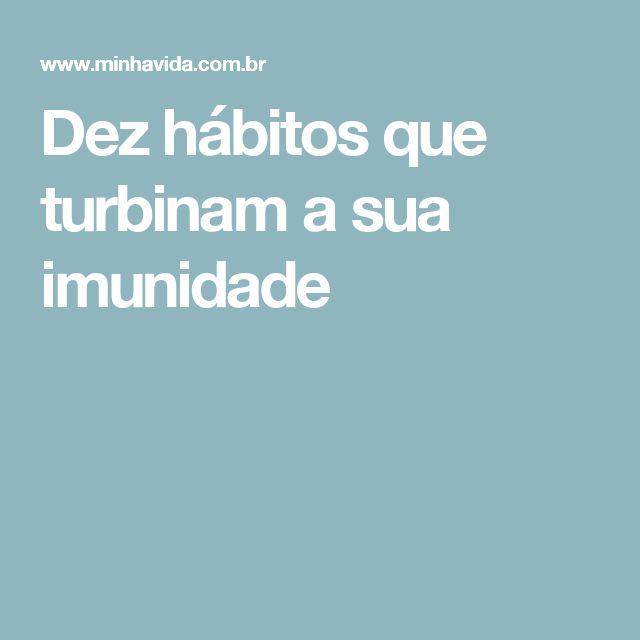 Dez hábitos que turbinam a sua imunidade
