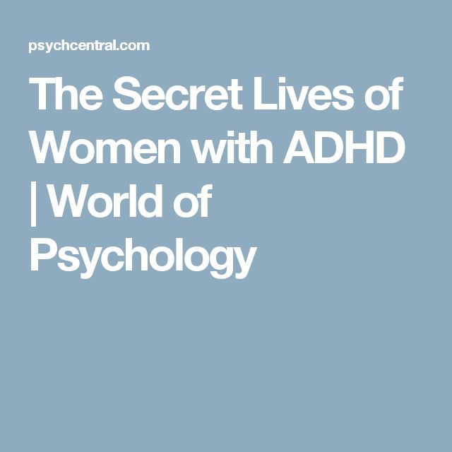 The Secret Lives of Women with ADHD   World of Psychology