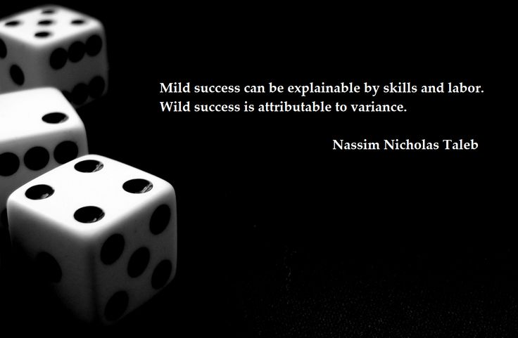 Mild success can be explainable by skills and labor. Wild success is attributable to variance. Nassim Nicholas Taleb - More at: http://quotespictures.net/21472/mild-success-can-be-explainable-by-skills-and-labor-wild-success-is-attributable-to-variance-nassim-nicholas-taleb
