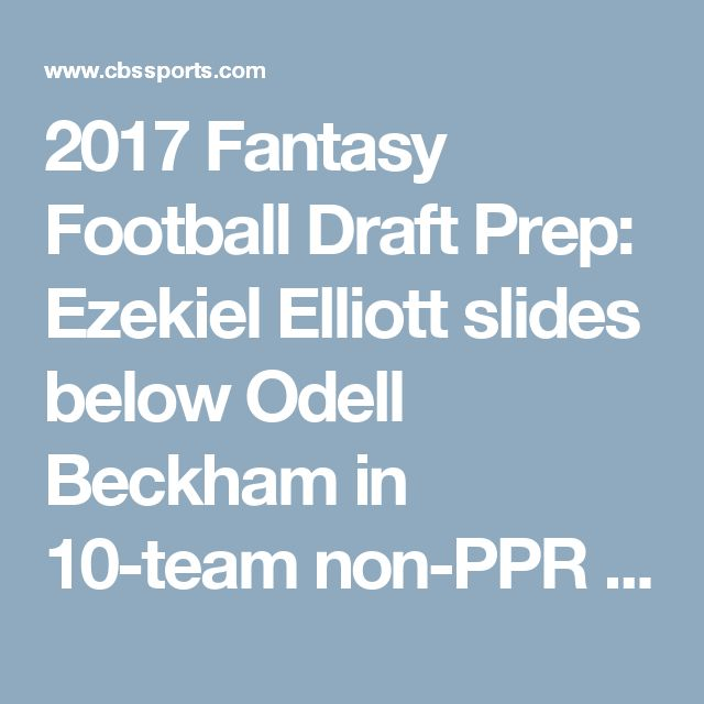 2017 Fantasy Football Draft Prep: Ezekiel Elliott slides below Odell Beckham in 10-team non-PPR mock draft - CBSSports.com