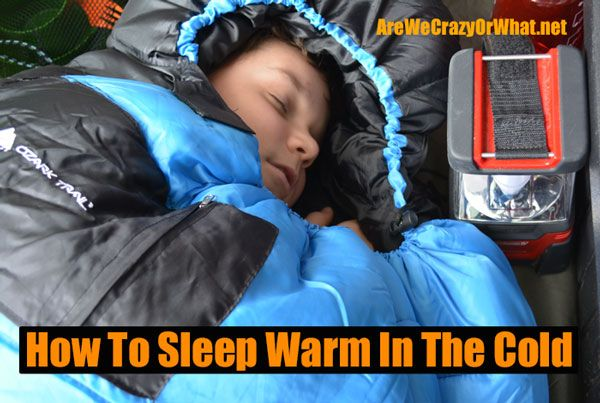 How To Sleep Warm In The Cold~AreWeCrazyOrWhat.net
