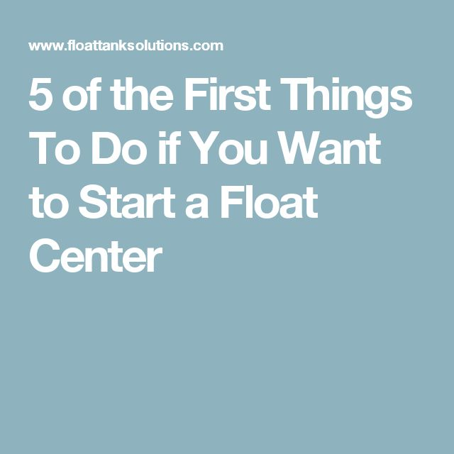5 of the First Things To Do if You Want to Start a Float Center