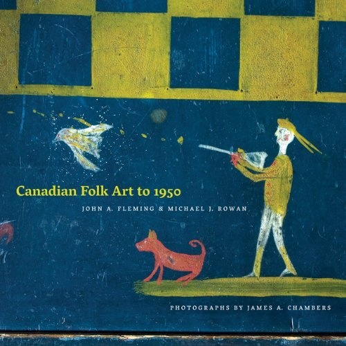 Belongs on every folk art collector's book shelf.  Canadian Folk Art to 1950: Amazon.ca: John A. Fleming, Michael Rowan, Photographer James A. Chambers: Books