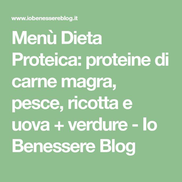 Menù Dieta Proteica: proteine di carne magra, pesce, ricotta e uova + verdure - Io Benessere Blog