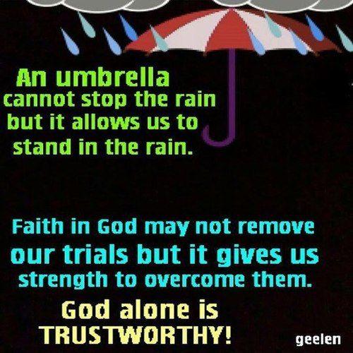 faith is like an umbrella - it gets us through the rain, aka our troubles  trials